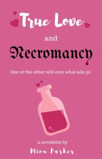 True Love and Necromancy [Featured Story!] cover