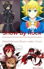 Show By Rock - Deleted Memories [Shu☆Zo x reader x Crow] by jf512274