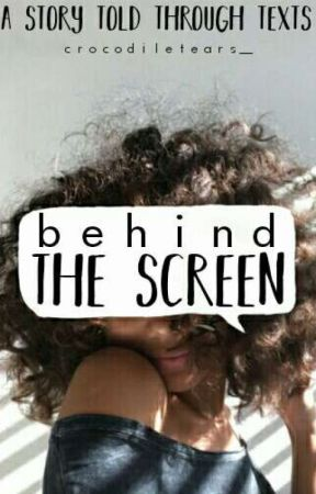 Behind The Screen [COMPLETE] by crocodiletears_