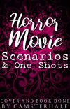 Horror Movie Scenarios & One Shots! cover