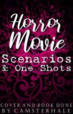 Horror Movie Scenarios & One Shots! by CamsterHale
