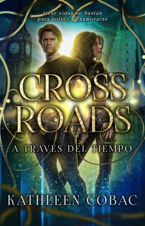 Crossroads • A Través del Tiempo {Libro 1} by KathleenCobac
