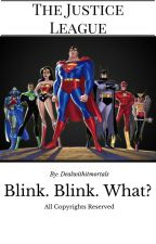 Blink. Blink. What? by Dealwithitmortals