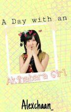 A Day With an Akihabara Girl 『AKB48 Fanfic - EDITING 』 by fujoshiiii_