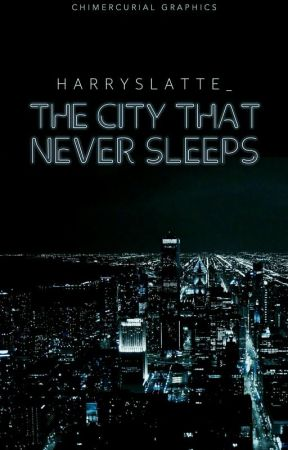 The City That Never Sleeps ||h.s|| ON HOLD  by HarrysLatte_