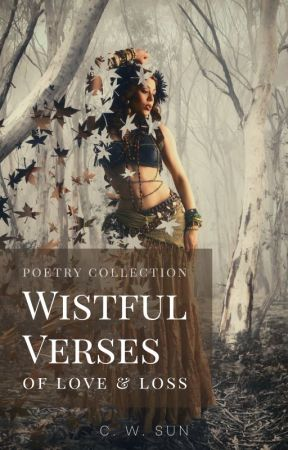 Wistful Verses of Love & Loss (Poetry Collection) by wildx22
