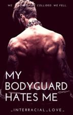 My Bodyguard Hates Me  by _interracial_love_