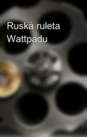 Ruská ruleta Wattpadu by RuskaRuleta