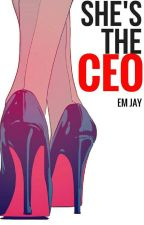 She's the CEO✔️  [Being Rewritten] by emjaywrites