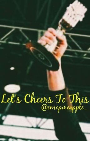 Let's Cheers To This by emopineapple_