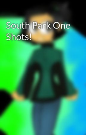 South Park One Shots! by XxWingsOfBloomxX