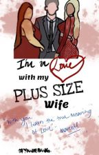 I'm In Love With My PLUS SIZE Wife ( RE-MAKE) by yaniiebangs