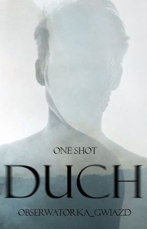 Duch | One-shot by Obserwatorka_gwiazd