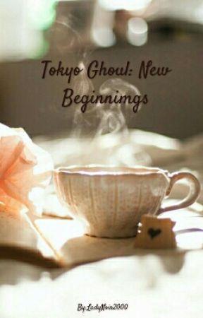 Tokyo Ghoul: New Beginnings  by LadyNoir2000