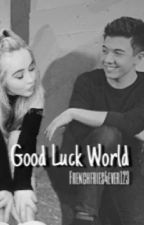 Good Luck World {GMW/GLC Crossover} [EDITING] by BspxSc