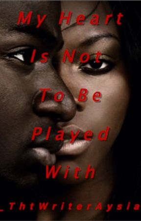 My Heart Is Not To Be Played With (Chresanto August Story) by _ThtWriterAysia