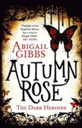 Autumn Rose (The Dark Heroine Sequel) by AuthorAbigailGibbs