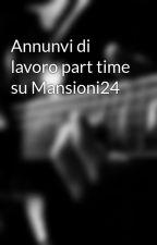 Annunvi di lavoro part time su Mansioni24  by lavoro36