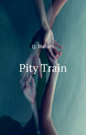 Pity Train (ON HOLD) by QWalters