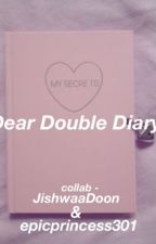 Dear double diary by Epicprincess301