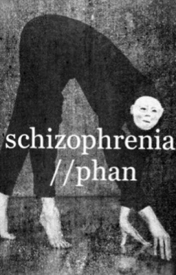 Schizophrenia//phan AU