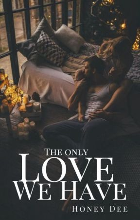 The Only Love We Have (On Going) by honeydee1710