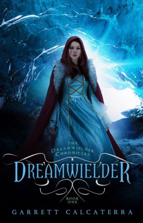 DREAMWIELDER Book 1 of The Dreamwielder Chronicles by gcalcaterra