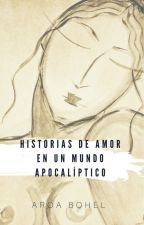 HISTORIAS DE AMOR EN UN MUNDO APOCALÍPTICO by AroaAlvarez317