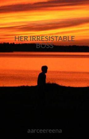 HER IRRESISTABLE BOSS by aarceereena