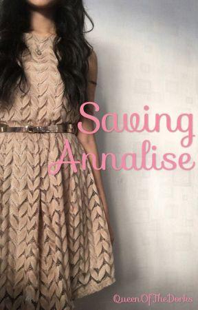 Saving Annalise | ✓ by QueenOfTheDorks