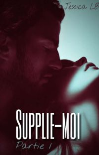 Supplie-moi [Partie 1] cover
