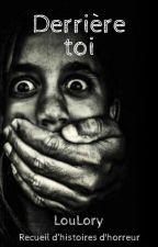 Derrière toi... ☠ Recueil d'histoires d'horreur ☠ par LouLory