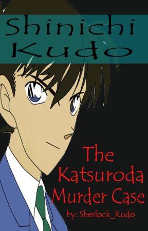 Shinichi Kudo: The Katsuroda Murder Case by Sherlock_Kudo