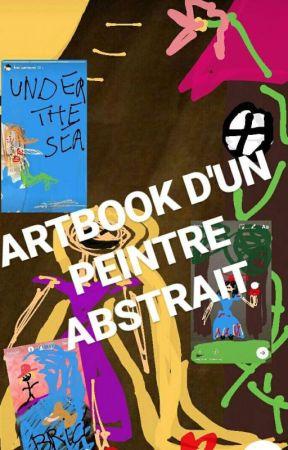 Le Artbook d un peintre abstrait!  by x_xxxxxx