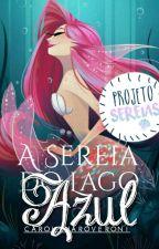 A Sereia do Lago Azul - (HIATUS  ATÉ  A SEGUNDA ORDEM) by LadyBelleRosa