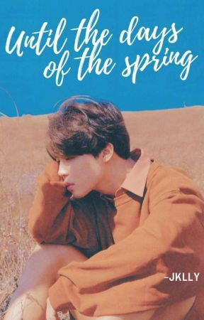 Until the days of the spring by -jklly