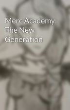 Merc Academy: The New Generation by theLaterWriter
