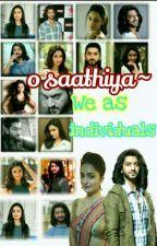 O SAATHIYA - WE AS INDIVIDUALS (completed✔)  by Kehkashawrites