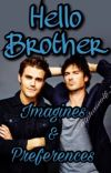 """""""Hello Brother"""" TVD & TO Imagines & preferences  cover"""
