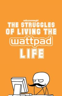 The Struggles Of Living The Wattpad Life cover