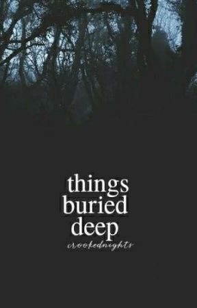 Things Buried Deep   ✓ by crookednights