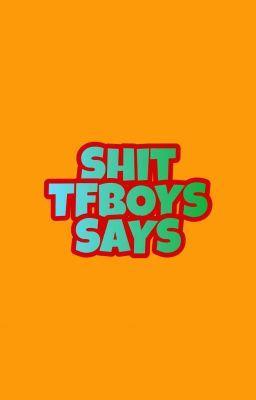 V-trans 💋 Shit TFBOYS Says