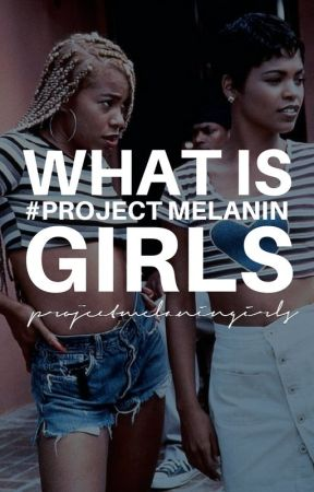 WHAT IS #PROJECTMELANINGIRLS? by projectmelaningirls