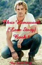 Chris Hemsworth (Love Story) Book 1 by SnakeWolf