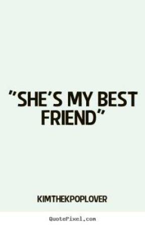 """She's My Bestfriend"" by kimthekpoplover548"