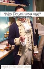 """""""Why Do You Love Me?"""" [John Laurens x Reader]{Book One}[COMPLETED] by ThisUserIsUnoriginal"""