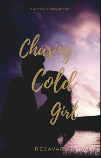Chasing Cold Girl √