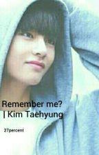 Remember Me? | Kim Taehyung  by 27percent