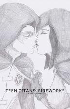 Teen Titans:Fireworks by monokyoo_