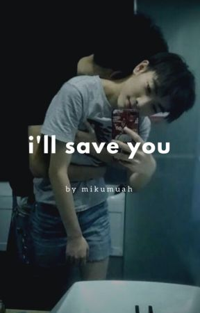 i'll save you |COMING SOON| by mikumuah